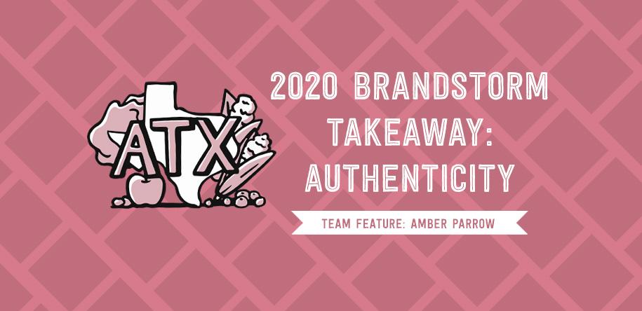 2020 BrandStorm Takeaway: Authenticity