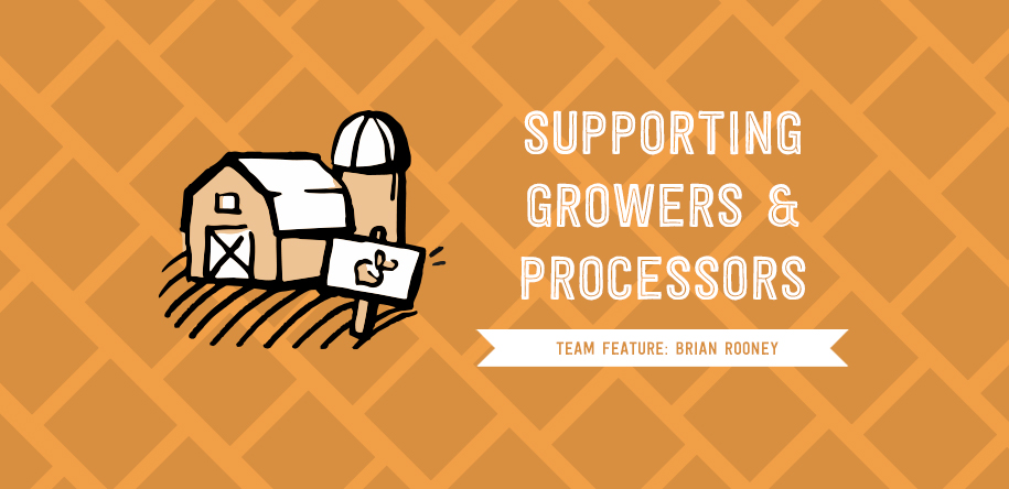 Supporting Growers & Processors: Team Feature Brian Rooney