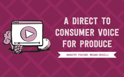 A Direct to Consumer Voice for Produce:  Industry Feature Megan Crivelli