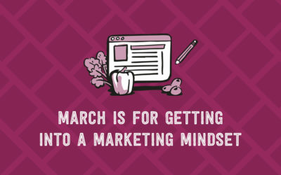 March is for Getting into a Marketing Mindset
