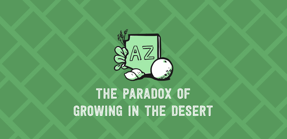 The Paradox of Growing in the Desert